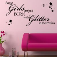 Some Girls are Just Born With Glitter in their Veins  ~ Wall sticker / decals